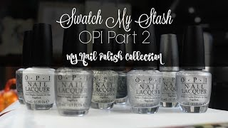 Swatch My Stash - OPI Part 2 | My Nail Polish Collection