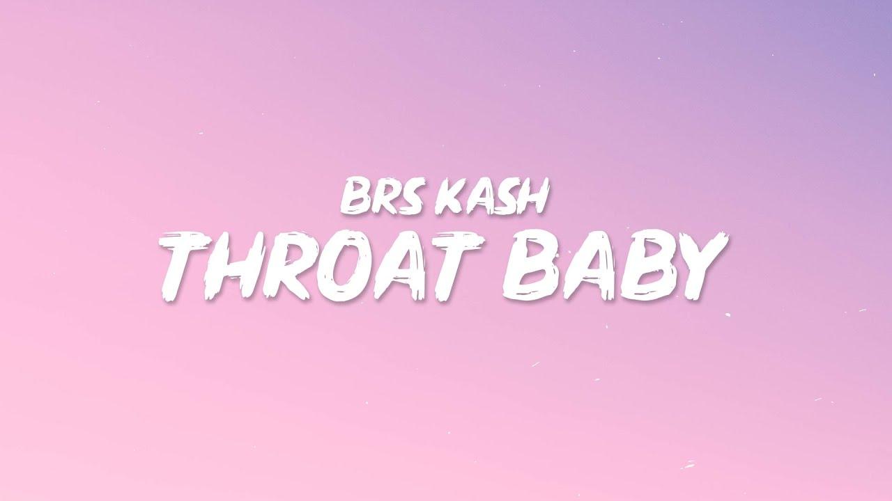 BRS Kash - Throat Baby (Go Baby) (Lyrics) Throat babies, I ...