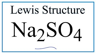How to Draw the Lewis Dot Structure for Na2SO4: Sodium sulfate
