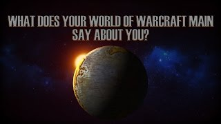 Repeat youtube video What your World of Warcraft Main Says About You!