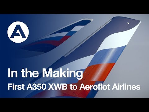In the Making: First #A350 XWB to Aeroflot - Russian Airlines