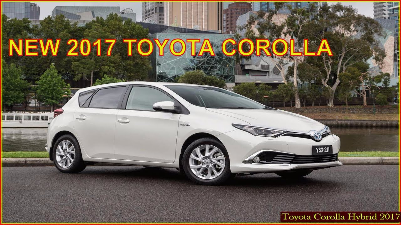 Toyota Corolla 2017 New 2017 Toyota Corolla Hybrid Reviews Interior And Exterior Youtube
