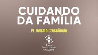 Culto de adoração | Cuidando da família | Pr. Renato Crescencio