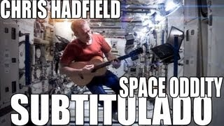 "Astronauta Chris Hadfield - ""Space Oddity"" (Cover de David Bowie) [Subtitulada al Español]"