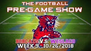 Football Pre-Game Show: Bobcats vs Weslaco HS- 10/26/2018