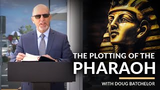 """The Plotting of the Pharaoh "" with Doug Batchelor"