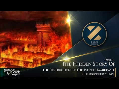 The Hidden Story Of The Destruction Of The 1st Bet Hamikdash Part 3: The Unfortunate End
