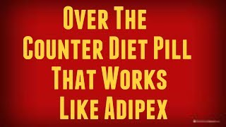 Over The Counter Diet Pill That Works Like Adipex