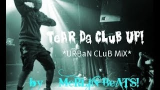 TeAR Da CLuB UP!  *URBaN CLuB MiX* by MeRLIN BeATS!