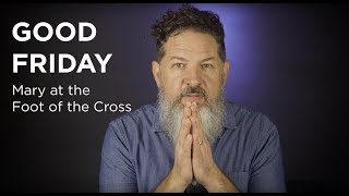 Good Friday: Mary at the Foot of the Cross