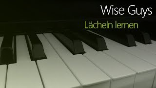 Wise Guys: Lächeln lernen | Piano Cover