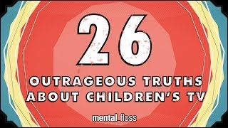 Repeat youtube video 26 Outrageous Truths About Children's Television - mental_floss on YouTube (Ep.50)