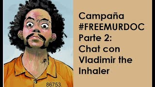 Campaña #FreeMurdoc | Chat con Vlad The Inhaler y Mapa
