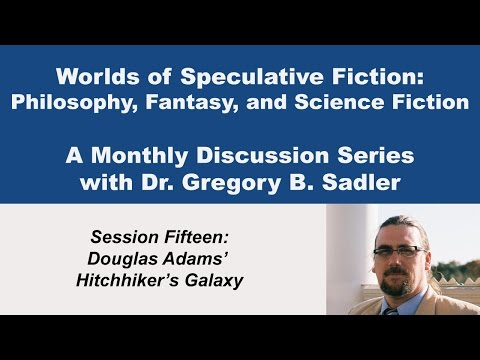 Douglas Adams' Hitchhiker Galaxy  - Worlds of Speculative Fiction (lecture 15)