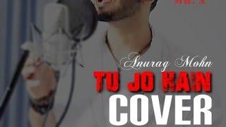 TU JOH HAI || Cover || - Mr. X || Anurag Mohn || Full Video | Ankit Tiwari