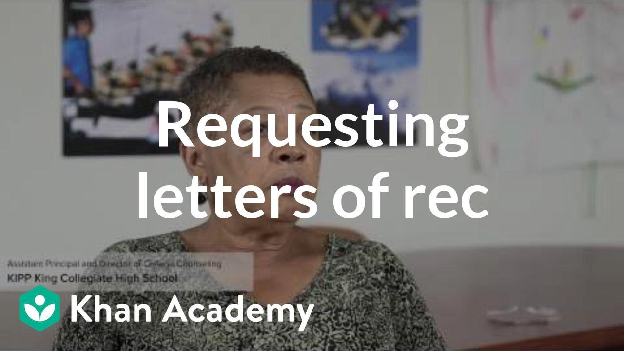 Requesting letters of recommendation (video) | Khan Academy