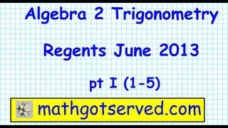 Algebra 2 Trigonometry Regents june 2013 part  I (1-5)