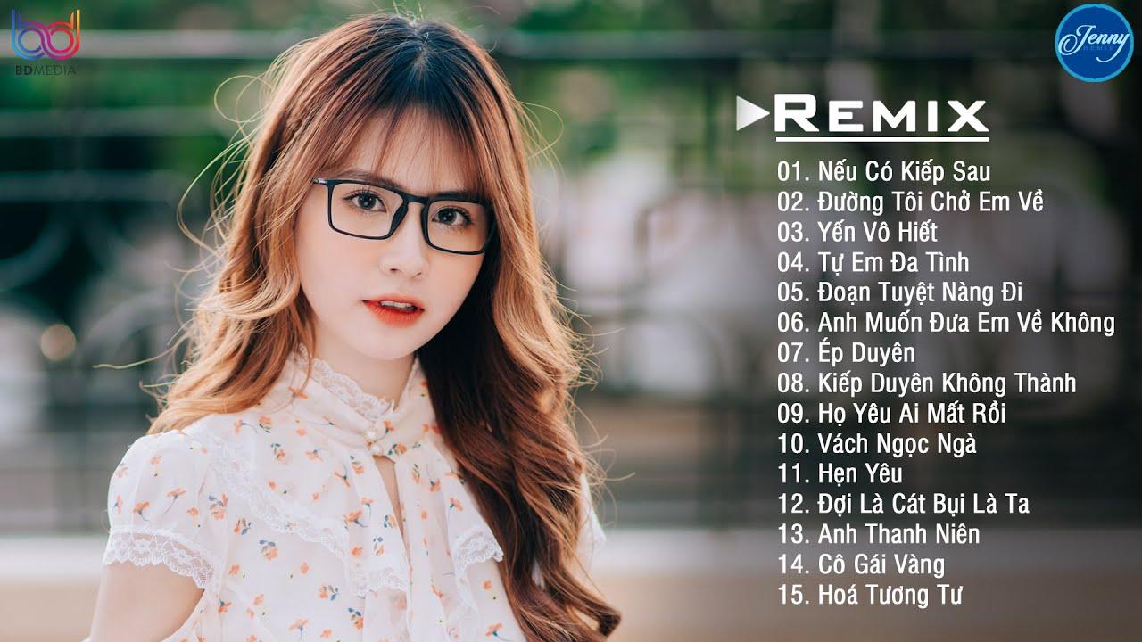 Nếu Có Kiếp Sau Remix ❤️ Tự Em Đa Tình Remix❤️ NHẠC TRẺ REMIX 2021 EDM JENNY REMIX gây nghiện nhất