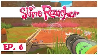 Slime Rancher - Ep. 6 - The Overgrowth! - Gameplay Let's Play - Pre-Alpha