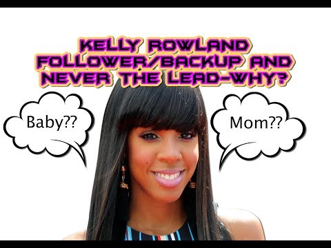 KELLY ROWLAND - BEYONCE FOLLOWER/BACKUP AND NEVER THE LEAD-WHY?