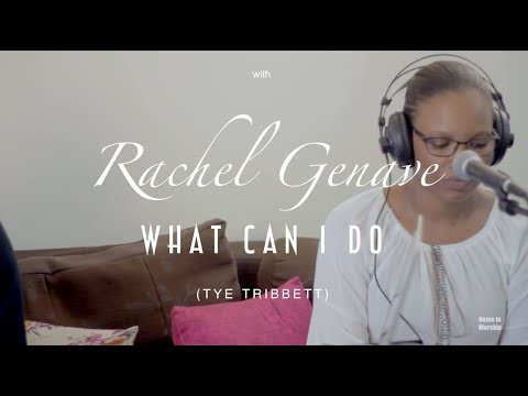Tell me what can I do (Tye Tribbett) Home in Worship with Rachel Genave