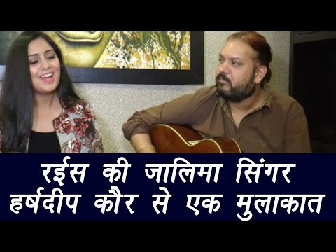 Zaalima singer Harshdeep Kaur talking about the Raees song; Watch Video | FilmiBeat
