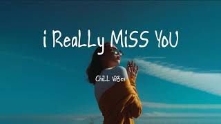 I really miss you  -  Chill vibes