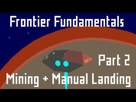 Frontier Fundamentals - Episode 9: Mining and Manual Landing - Part 2