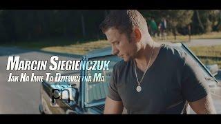 Marcin Siegieńczuk - Jak na imię ta dziewczyna ma (Official Video)