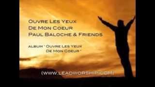 Paul Baloche & Friends - Ouvre Les Yeux De Mon Coeur - Paroles et Images