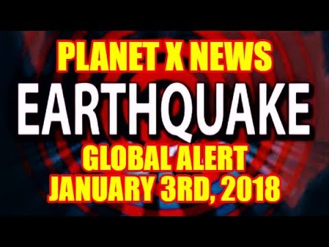 PLANET X NEWS - EARTHQUAKE UPDATE JANUARY 3rd, 2018
