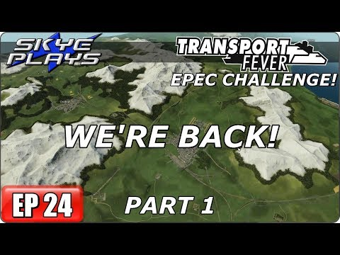 Transport Fever (Tycoon Game) Let's Play/Gameplay - EPEC Challenge Ep 24 - WE'RE BACK! - PART 1