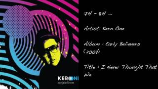 7h - 8h ... (Kero One / I Never Thought That We)