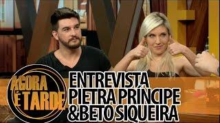 Entrevistados de Hoje: Pietra Príncipe e Beto Siqueira