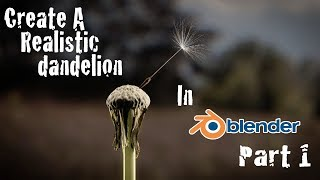 Create Realistic Dandelion - Blender Cycles Tutorial Part 1