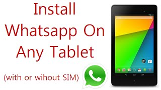 Install Whatsapp On Any Android Tablet: Fixed
