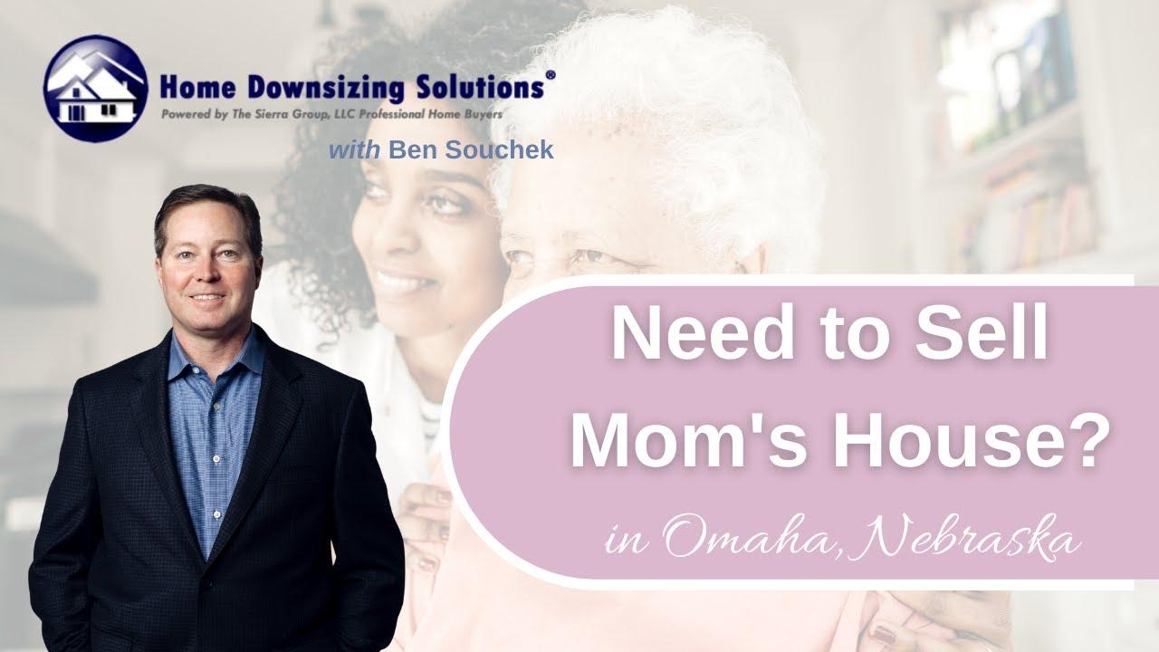 Sell Moms House in Omaha Nebraska