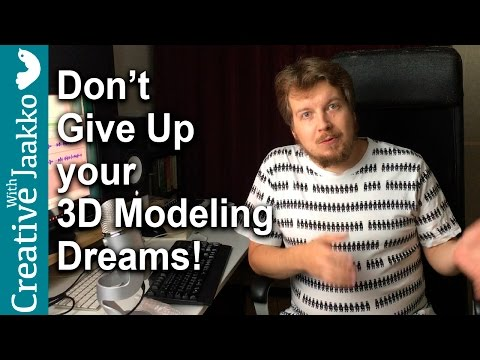 Don't give up your 3D modeling dreams!