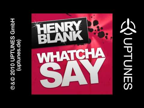 Henry Blank - Whatcha Say (Radio Edit) [Official]