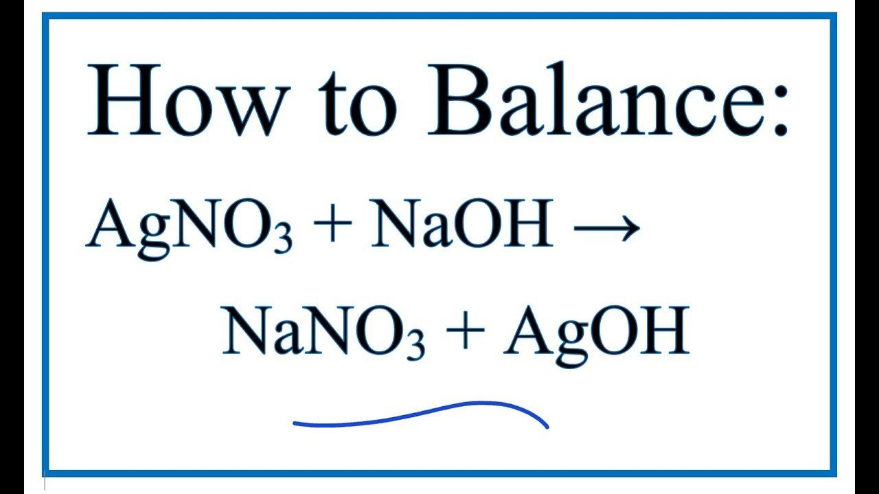 How to Balance AgNO3 + NaOH = AgOH + NaNO3