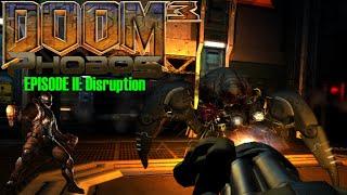 DOOM 3: PHOBOS (EPISODE 2: DISRUPTION) (Mod for Doom III) - NO DEATH RUN (FULL GAMEPLAY)