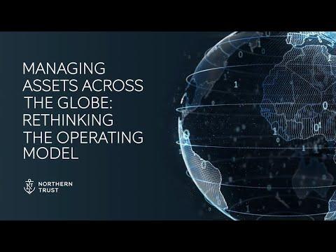 Managing Assets Around the Globe: Rethinking the Operating Model