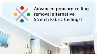 Revolutionary popcorn ceiling removal alternative- Stretch Fabric Ceilings!