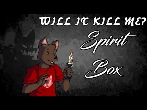 "Will It Kill Me? - ""The Spirit Box"""