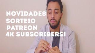 NOVIDADES, SORTEIO PATREON, 4K SUBSCRIBERS !!