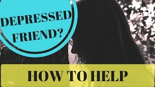 How To Help A Friend Or Family Member With Depression