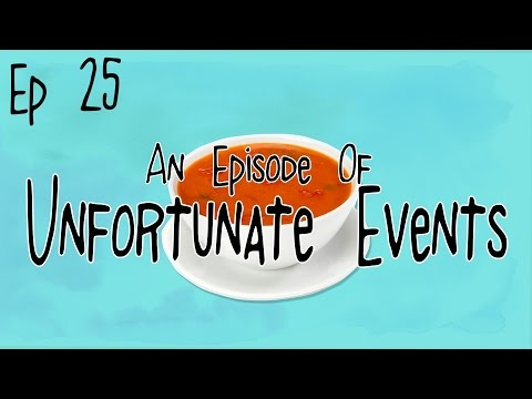 Hot Wet Soup Episode 25: An Episode Of Unfortunate Events