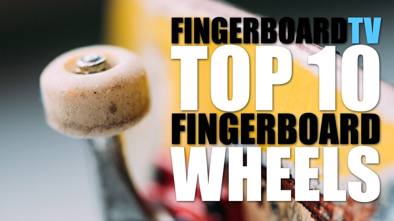 TOP 10 FINGERBOARD WHEELS - fingerboardTV