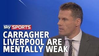 Jamie Carragher says Liverpool are mentally weak