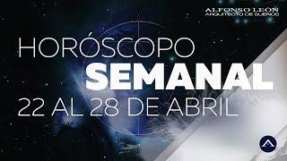 HOROSCOPO SEMANAL | 22 AL 28 DE ABRIL | ALFONSO LEÓN ARQUITECTO DE SUEÑOS
